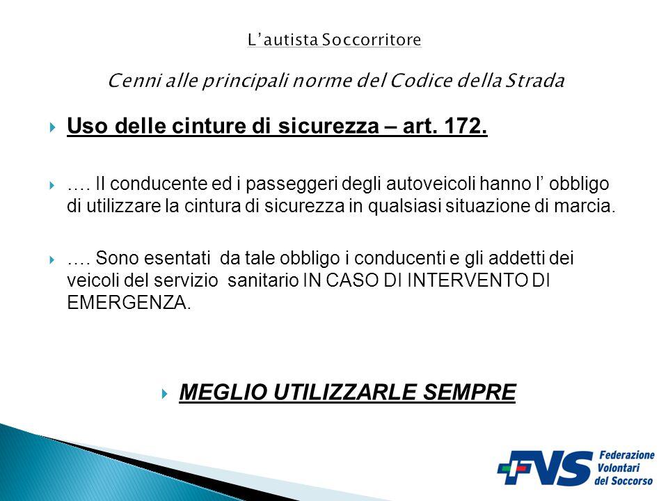  Uso delle cinture di sicurezza – art. 172.  …. Il conducente ed i passeggeri degli autoveicoli hanno l' obbligo di utilizzare la cintura di sicurez