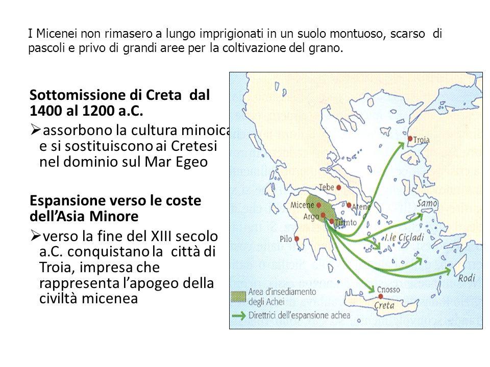 Sottomissione di Creta dal 1400 al 1200 a.C.  assorbono la cultura minoica e si sostituiscono ai Cretesi nel dominio sul Mar Egeo Espansione verso le