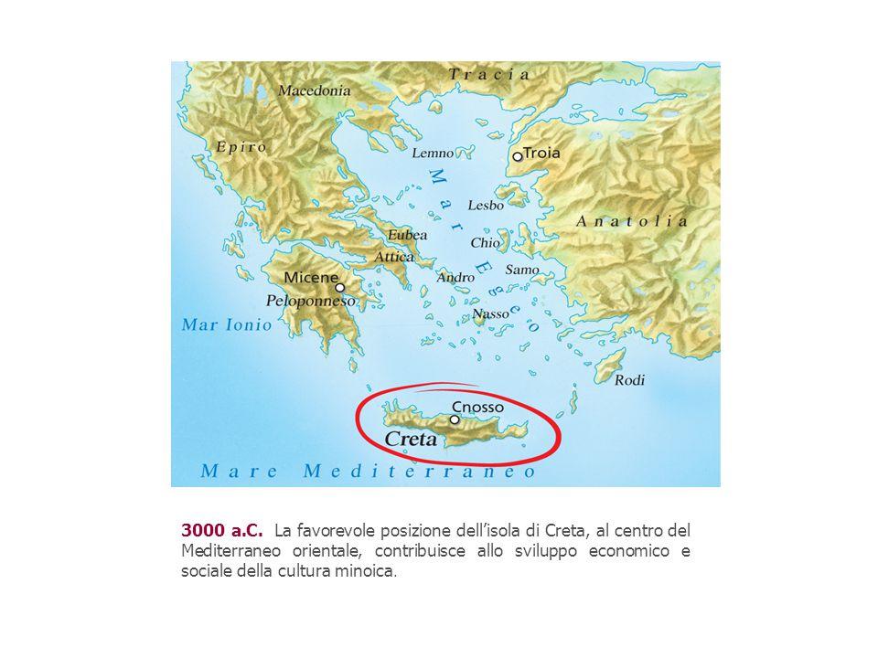 3000 a.C. La favorevole posizione dell'isola di Creta, al centro del Mediterraneo orientale, contribuisce allo sviluppo economico e sociale della cult