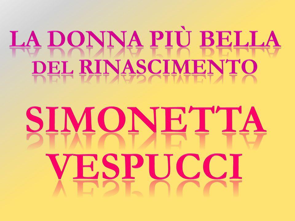 Simonetta fu sepolta nella chiesa d Ognissanti, nella Cappella Vespucci affrescata dal Ghirlandaio.
