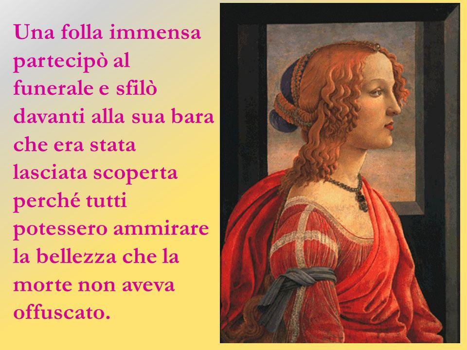 Improvvisa fu la morte di Simonetta, il 26 aprile 1476 (forse di tisi), un anno dopo la memorabile giornata della Giostra. Per la sua scomparsa, Loren