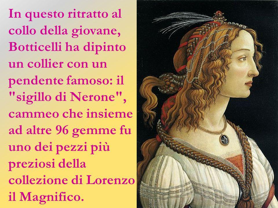 Sono il ritratto ideale di fanciulla che Botticelli identifica con Simonetta Vespucci