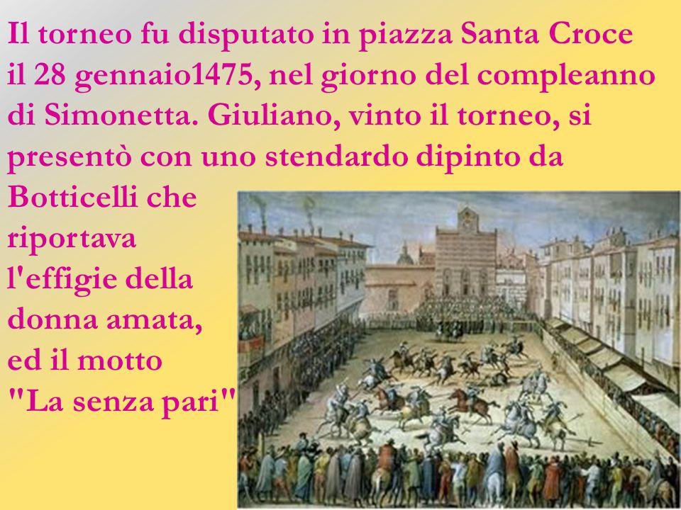 La fama della ventunenne Simonetta esplose quando Giuliano, il fratello minore di Lorenzo il Magnifico le dedicò la vittoria nella Giostra del 1475.