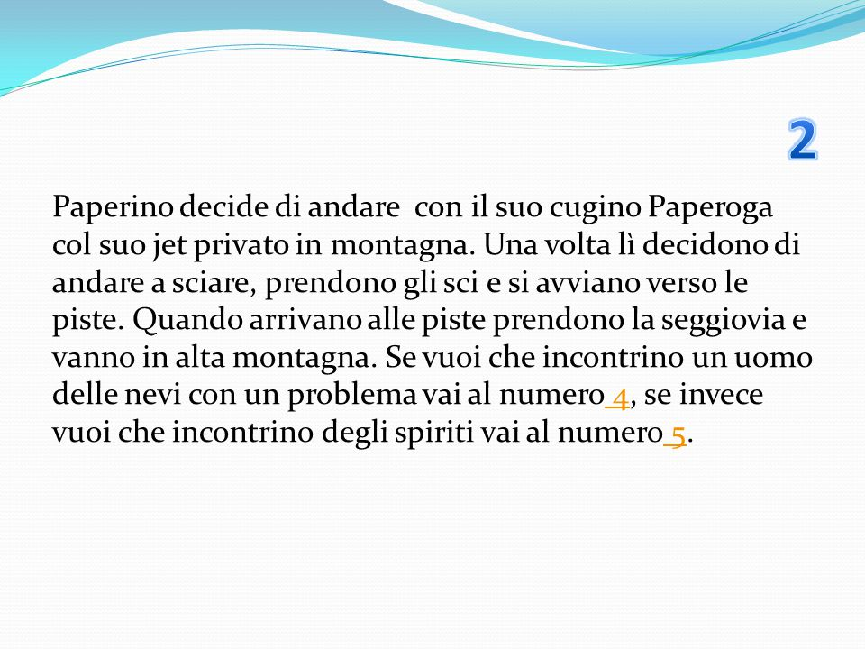 Paperino decide di andare con il suo cugino Paperoga col suo jet privato in montagna. Una volta lì decidono di andare a sciare, prendono gli sci e si