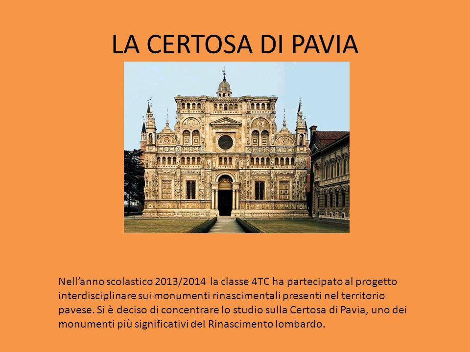 LA CERTOSA DI PAVIA Nell'anno scolastico 2013/2014 la classe 4TC ha partecipato al progetto interdisciplinare sui monumenti rinascimentali presenti ne