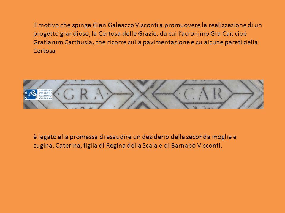 Il motivo che spinge Gian Galeazzo Visconti a promuovere la realizzazione di un progetto grandioso, la Certosa delle Grazie, da cui l'acronimo Gra Car