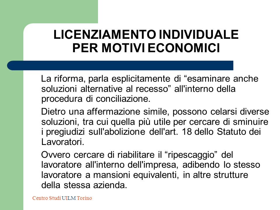 """LICENZIAMENTO INDIVIDUALE PER MOTIVI ECONOMICI La riforma, parla esplicitamente di """"esaminare anche soluzioni alternative al recesso"""" all'interno dell"""