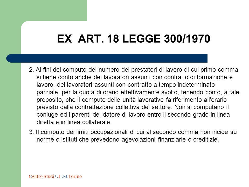 EX ART. 18 LEGGE 300/1970 2. Ai fini del computo del numero dei prestatori di lavoro di cui primo comma si tiene conto anche dei lavoratori assunti co