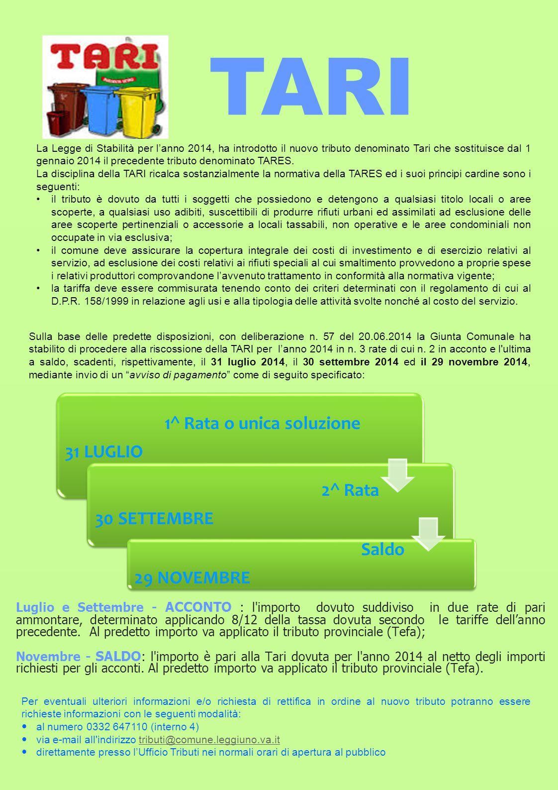 TARI La Legge di Stabilità per l'anno 2014, ha introdotto il nuovo tributo denominato Tari che sostituisce dal 1 gennaio 2014 il precedente tributo denominato TARES.