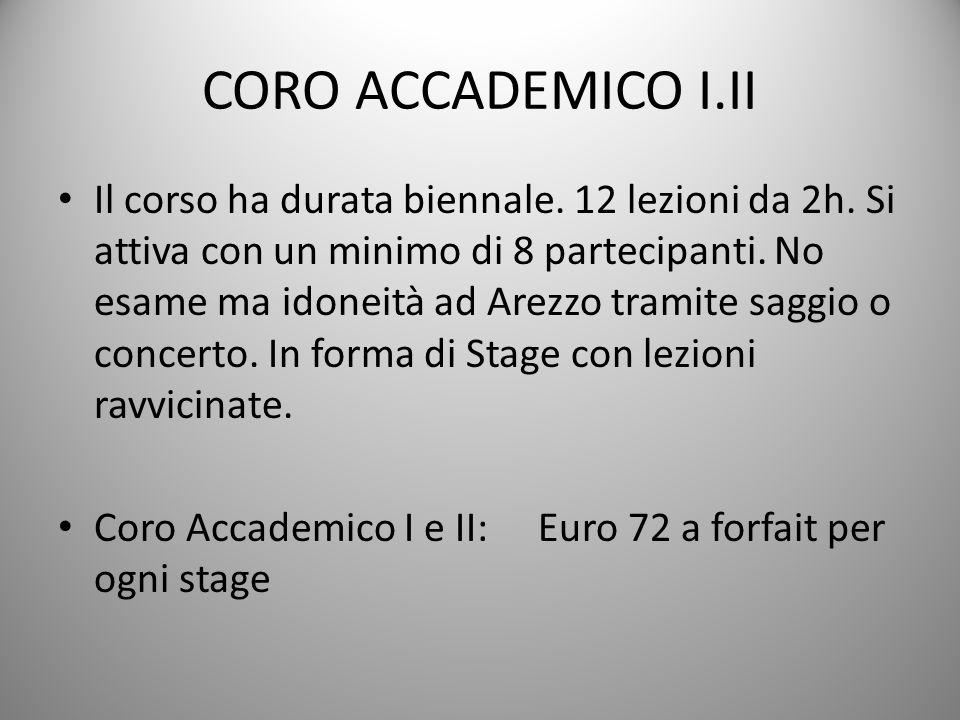 CORO ACCADEMICO I.II Il corso ha durata biennale.12 lezioni da 2h.
