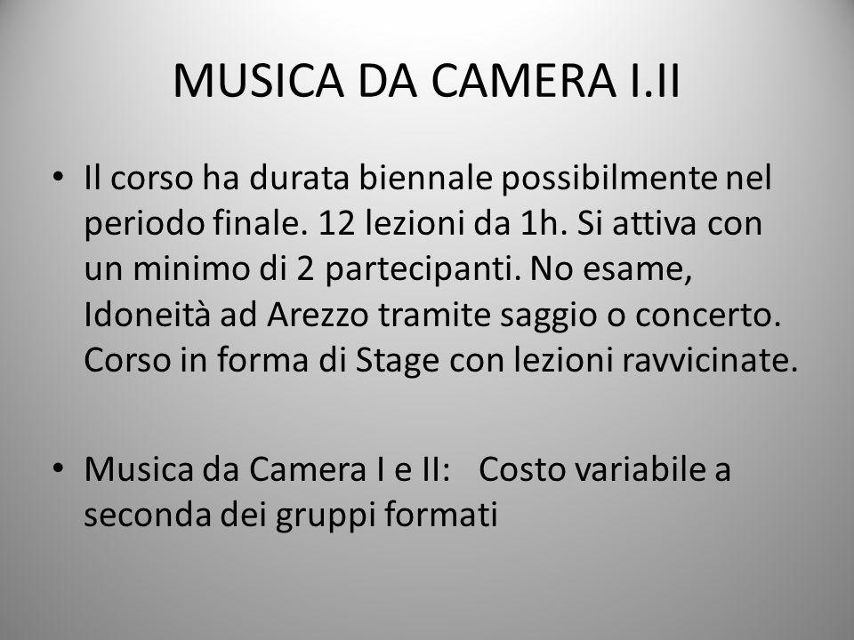 MUSICA DA CAMERA I.II Il corso ha durata biennale possibilmente nel periodo finale.