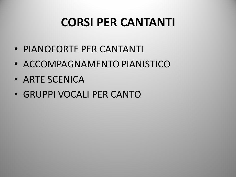 CORSI PER CANTANTI PIANOFORTE PER CANTANTI ACCOMPAGNAMENTO PIANISTICO ARTE SCENICA GRUPPI VOCALI PER CANTO
