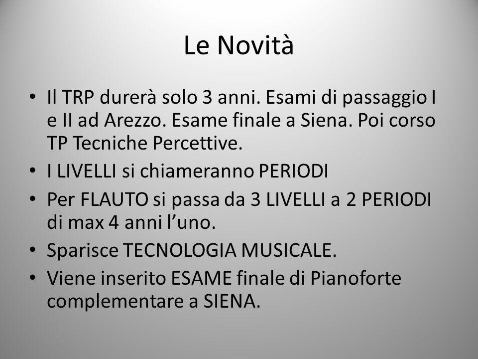 Le Novità Il TRP durerà solo 3 anni.Esami di passaggio I e II ad Arezzo.