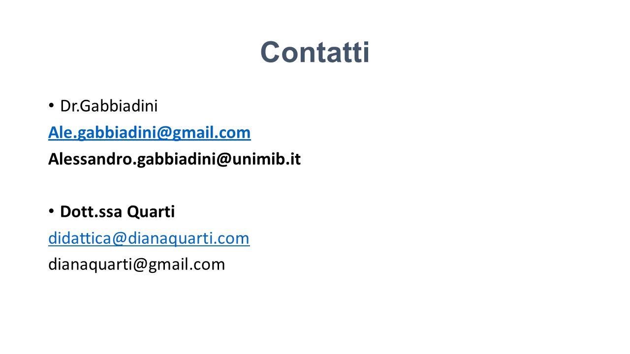 Contatti Dr.Gabbiadini Ale.gabbiadini@gmail.com Alessandro.gabbiadini@unimib.it Dott.ssa Quarti didattica@dianaquarti.com dianaquarti@gmail.com