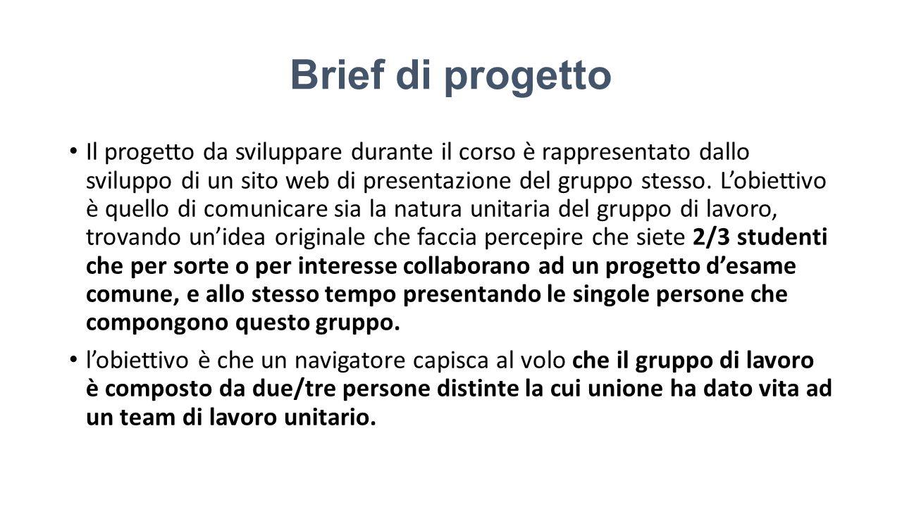 Brief di progetto Il progetto da sviluppare durante il corso è rappresentato dallo sviluppo di un sito web di presentazione del gruppo stesso.