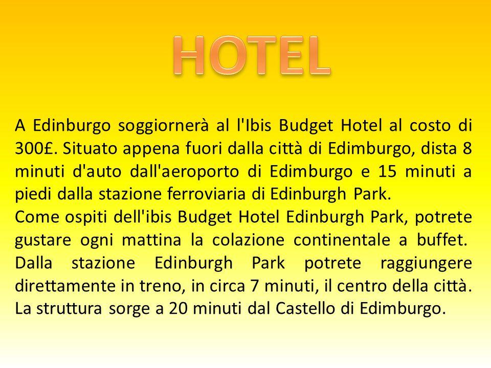 A Edinburgo soggiornerà al l Ibis Budget Hotel al costo di 300£.