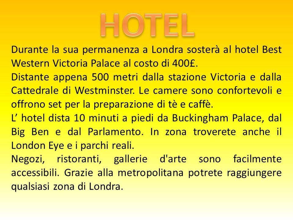 Durante la sua permanenza a Londra sosterà al hotel Best Western Victoria Palace al costo di 400£.