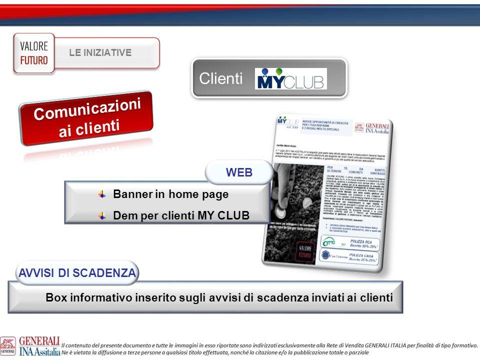 Clienti Banner in home page Dem per clienti MY CLUB Box informativo inserito sugli avvisi di scadenza inviati ai clienti AVVISI DI SCADENZA WEB