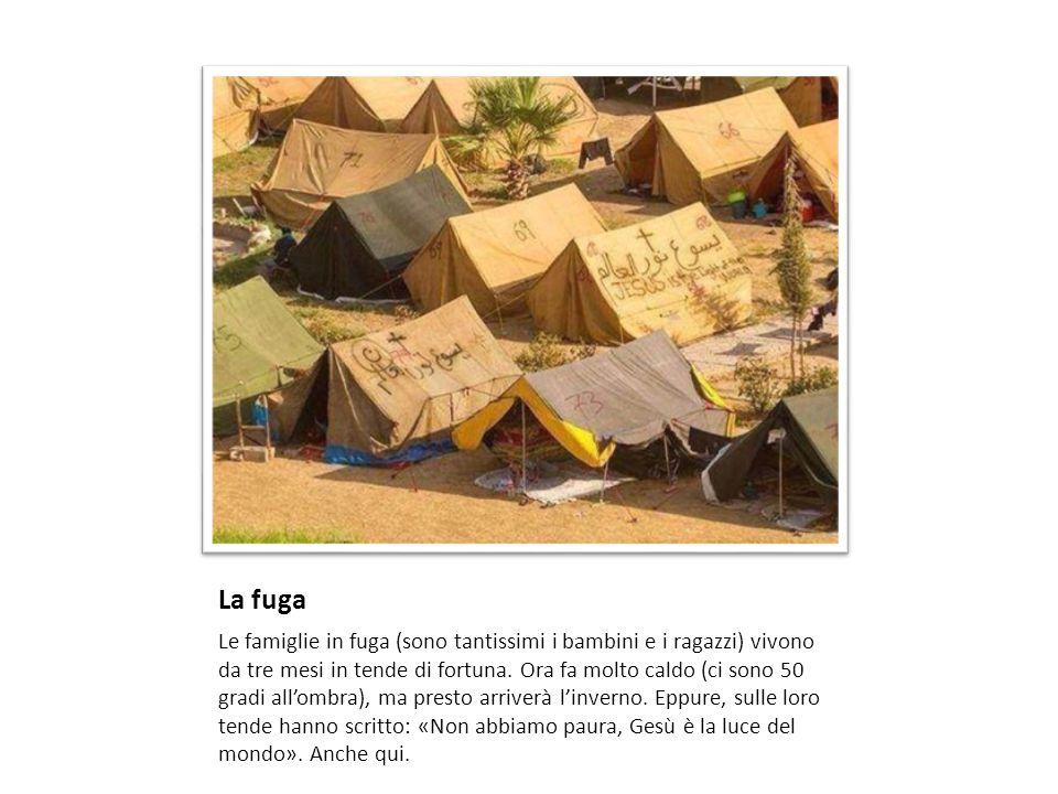La fuga Le famiglie in fuga (sono tantissimi i bambini e i ragazzi) vivono da tre mesi in tende di fortuna. Ora fa molto caldo (ci sono 50 gradi all'o