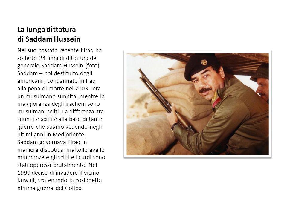 La lunga dittatura di Saddam Hussein Nel suo passato recente l'Iraq ha sofferto 24 anni di dittatura del generale Saddam Hussein (foto). Saddam – poi