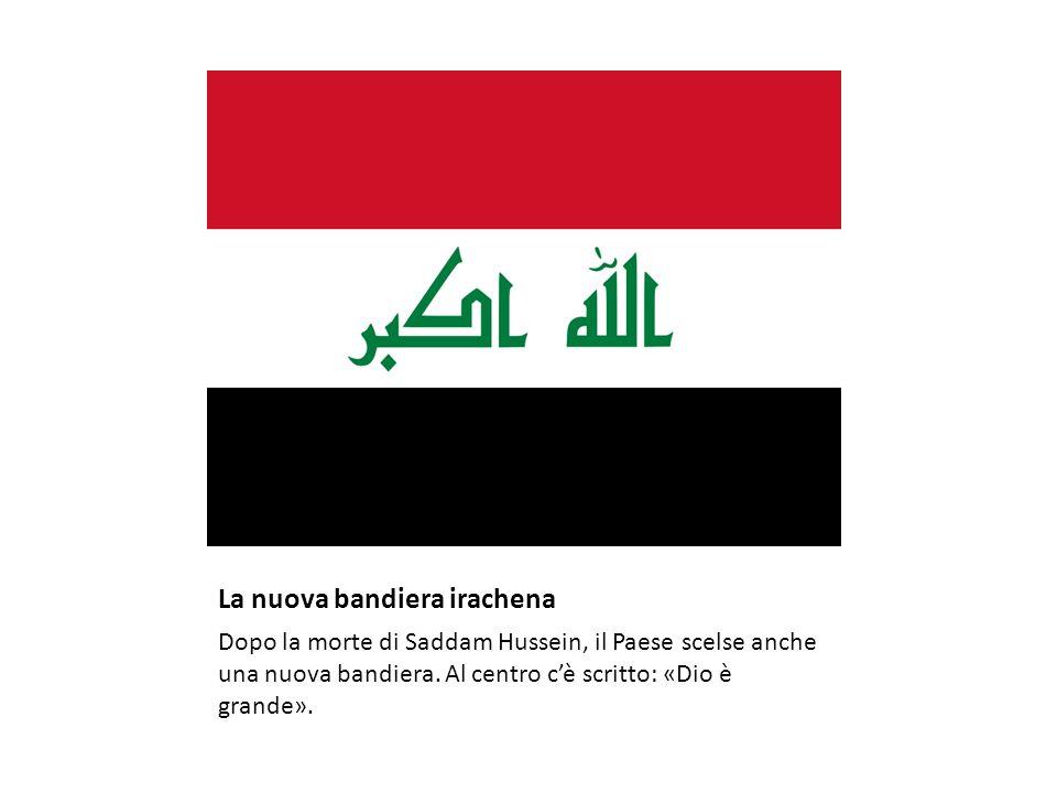 La nuova bandiera irachena Dopo la morte di Saddam Hussein, il Paese scelse anche una nuova bandiera. Al centro c'è scritto: «Dio è grande».