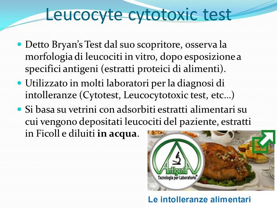 Leucocyte cytotoxic test Detto Bryan's Test dal suo scopritore, osserva la morfologia di leucociti in vitro, dopo esposizione a specifici antigeni (es