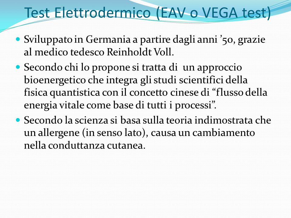 Test Elettrodermico (EAV o VEGA test) Sviluppato in Germania a partire dagli anni '50, grazie al medico tedesco Reinholdt Voll. Secondo chi lo propone