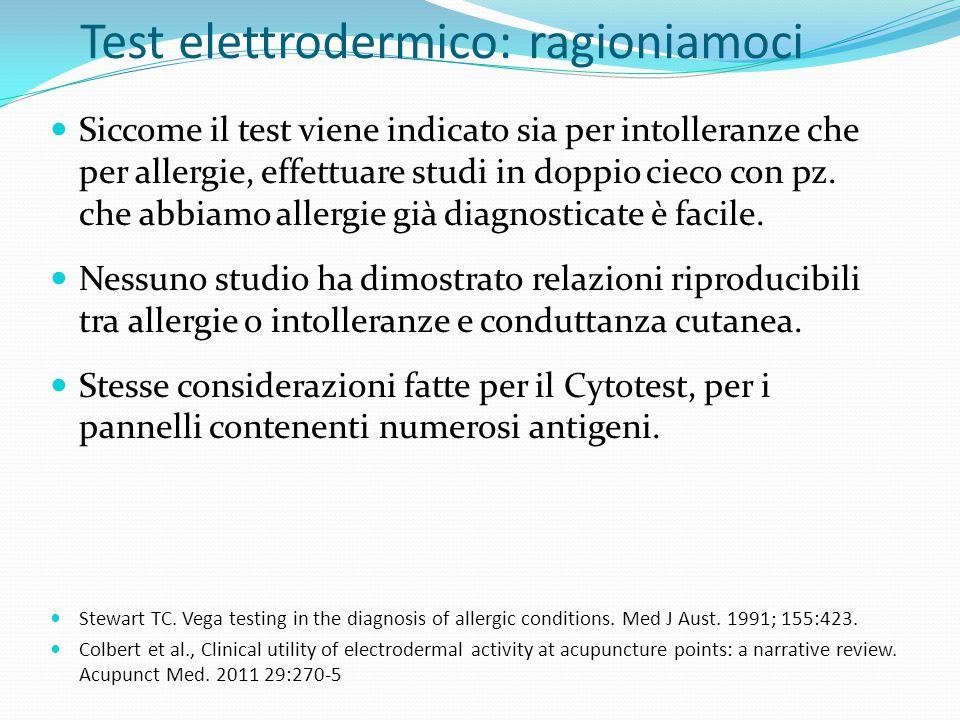 Test elettrodermico: ragioniamoci Siccome il test viene indicato sia per intolleranze che per allergie, effettuare studi in doppio cieco con pz. che a