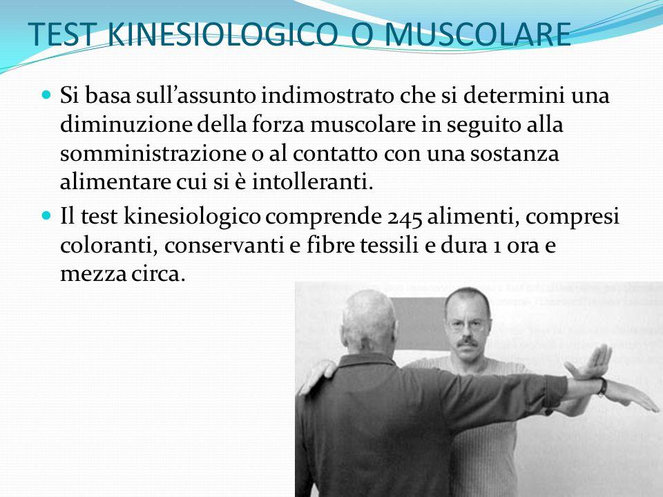 TEST KINESIOLOGICO O MUSCOLARE Si basa sull'assunto indimostrato che si determini una diminuzione della forza muscolare in seguito alla somministrazio