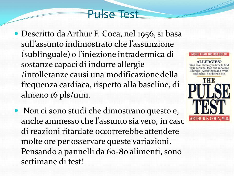 Pulse Test Descritto da Arthur F. Coca, nel 1956, si basa sull'assunto indimostrato che l'assunzione (sublinguale) o l'iniezione intradermica di sosta