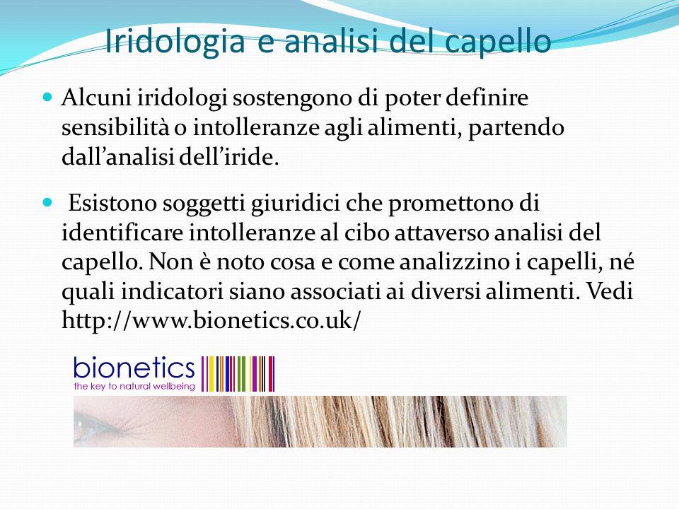 Iridologia e analisi del capello Alcuni iridologi sostengono di poter definire sensibilità o intolleranze agli alimenti, partendo dall'analisi dell'ir