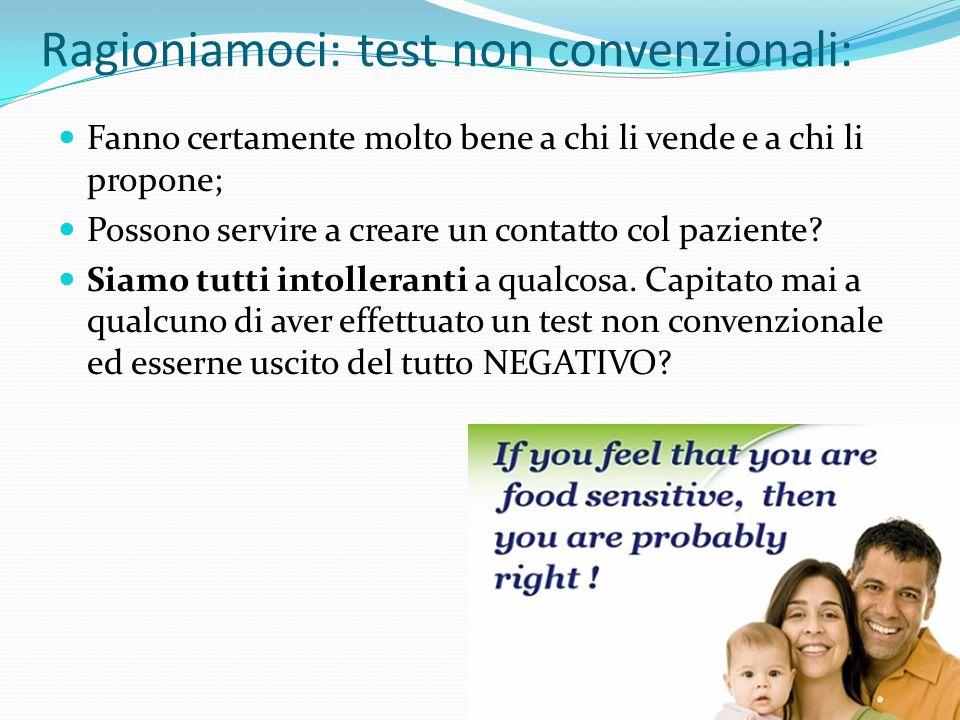 Ragioniamoci: test non convenzionali: Fanno certamente molto bene a chi li vende e a chi li propone; Possono servire a creare un contatto col paziente