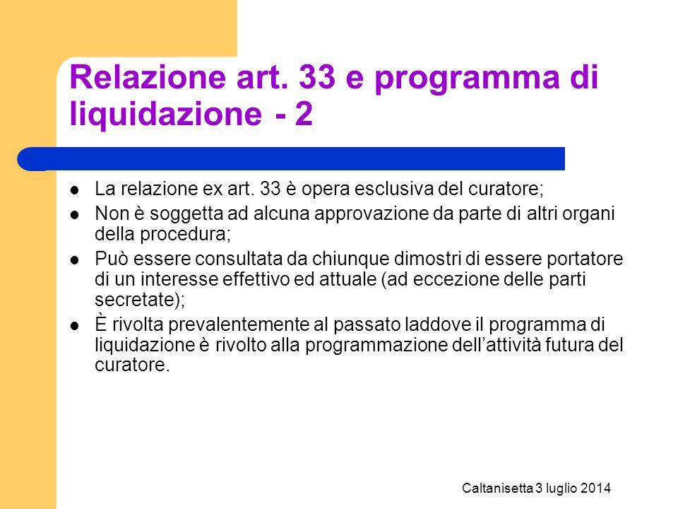 Caltanisetta 3 luglio 2014 Relazione art. 33 e programma di liquidazione - 2 La relazione ex art. 33 è opera esclusiva del curatore; Non è soggetta ad