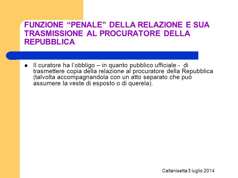 """Caltanisetta 3 luglio 2014 FUNZIONE """"PENALE"""" DELLA RELAZIONE E SUA TRASMISSIONE AL PROCURATORE DELLA REPUBBLICA Il curatore ha l'obbligo – in quanto p"""