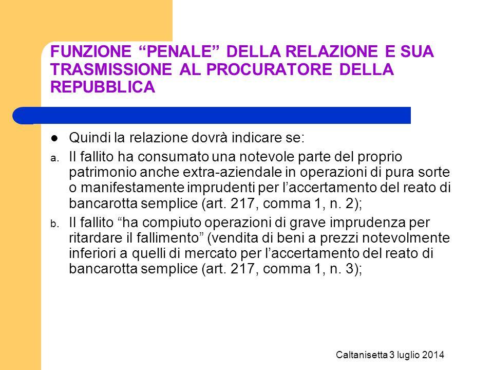 """Caltanisetta 3 luglio 2014 FUNZIONE """"PENALE"""" DELLA RELAZIONE E SUA TRASMISSIONE AL PROCURATORE DELLA REPUBBLICA Quindi la relazione dovrà indicare se:"""