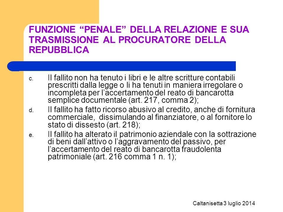 """Caltanisetta 3 luglio 2014 FUNZIONE """"PENALE"""" DELLA RELAZIONE E SUA TRASMISSIONE AL PROCURATORE DELLA REPUBBLICA c. Il fallito non ha tenuto i libri e"""