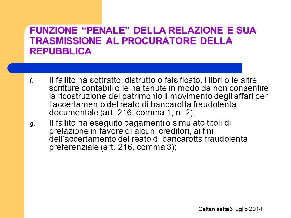 """Caltanisetta 3 luglio 2014 FUNZIONE """"PENALE"""" DELLA RELAZIONE E SUA TRASMISSIONE AL PROCURATORE DELLA REPUBBLICA f. Il fallito ha sottratto, distrutto"""