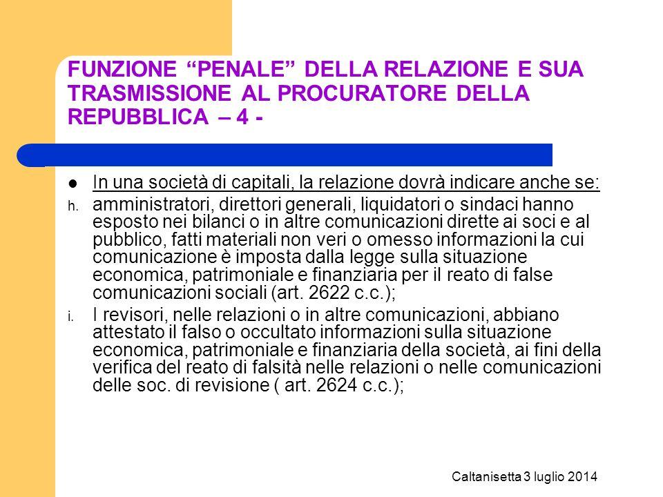 """Caltanisetta 3 luglio 2014 FUNZIONE """"PENALE"""" DELLA RELAZIONE E SUA TRASMISSIONE AL PROCURATORE DELLA REPUBBLICA – 4 - In una società di capitali, la r"""