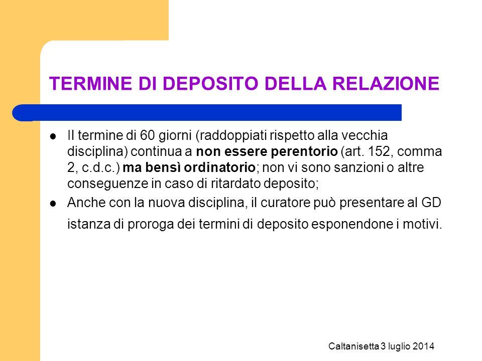 Caltanisetta 3 luglio 2014 TERMINE DI DEPOSITO DELLA RELAZIONE Il termine di 60 giorni (raddoppiati rispetto alla vecchia disciplina) continua a non e