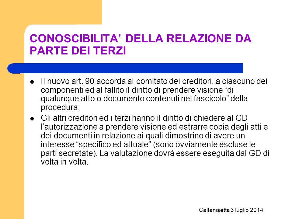 Caltanisetta 3 luglio 2014 CONOSCIBILITA' DELLA RELAZIONE DA PARTE DEI TERZI Il nuovo art. 90 accorda al comitato dei creditori, a ciascuno dei compon
