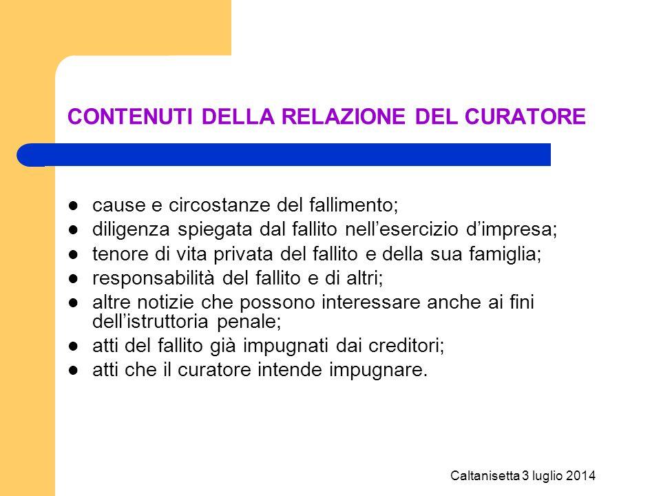Caltanisetta 3 luglio 2014 CONTENUTI DELLA RELAZIONE DEL CURATORE cause e circostanze del fallimento; diligenza spiegata dal fallito nell'esercizio d'