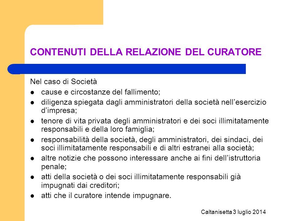 Caltanisetta 3 luglio 2014 CONTENUTI DELLA RELAZIONE DEL CURATORE Nel caso di Società cause e circostanze del fallimento; diligenza spiegata dagli amm