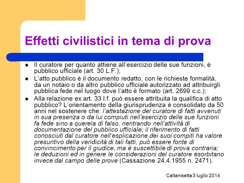 Caltanisetta 3 luglio 2014 Effetti civilistici in tema di prova Il curatore per quanto attiene all'esercizio delle sue funzioni, è pubblico ufficiale