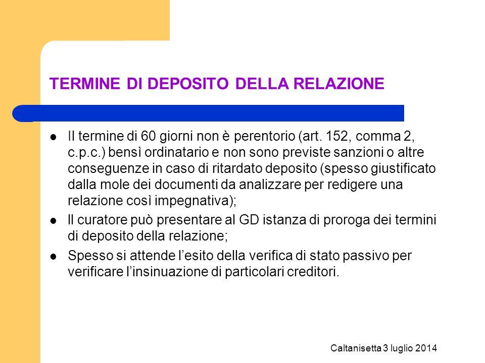 Caltanisetta 3 luglio 2014 TERMINE DI DEPOSITO DELLA RELAZIONE Il termine di 60 giorni non è perentorio (art. 152, comma 2, c.p.c.) bensì ordinatario