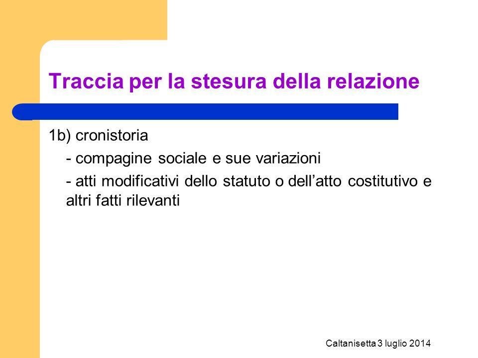 Caltanisetta 3 luglio 2014 Traccia per la stesura della relazione 1b) cronistoria - compagine sociale e sue variazioni - atti modificativi dello statu