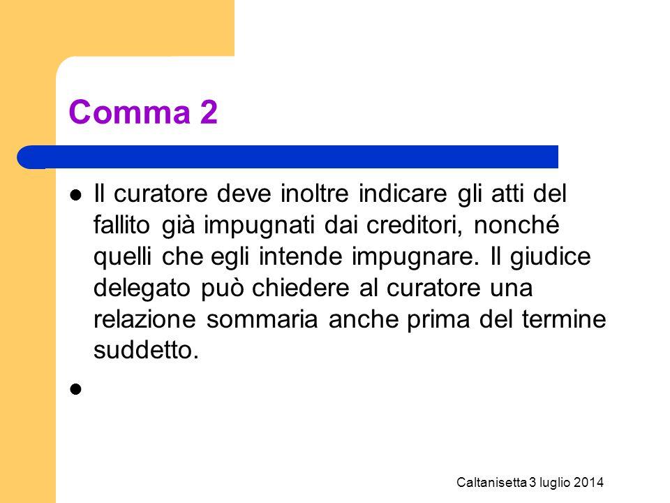Caltanisetta 3 luglio 2014 Comma 2 Il curatore deve inoltre indicare gli atti del fallito già impugnati dai creditori, nonché quelli che egli intende
