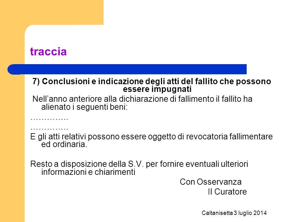 Caltanisetta 3 luglio 2014 traccia 7) Conclusioni e indicazione degli atti del fallito che possono essere impugnati Nell'anno anteriore alla dichiaraz
