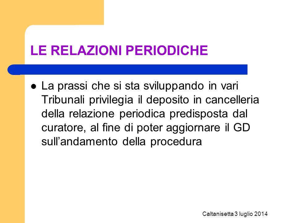 Caltanisetta 3 luglio 2014 LE RELAZIONI PERIODICHE La prassi che si sta sviluppando in vari Tribunali privilegia il deposito in cancelleria della rela