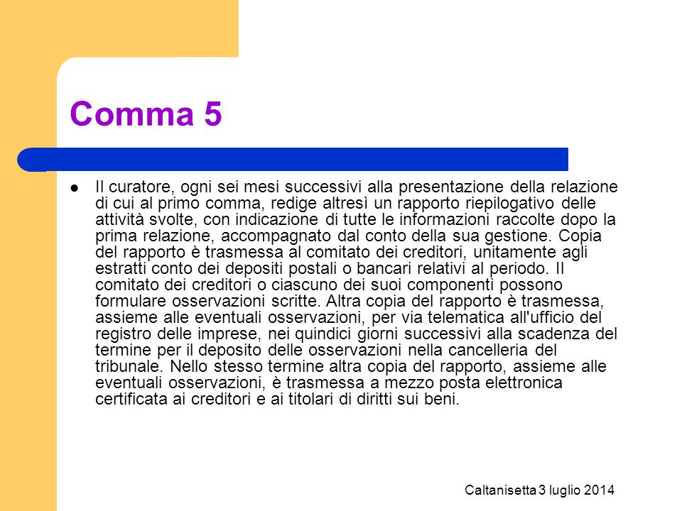 Caltanisetta 3 luglio 2014 Comma 5 Il curatore, ogni sei mesi successivi alla presentazione della relazione di cui al primo comma, redige altresì un r