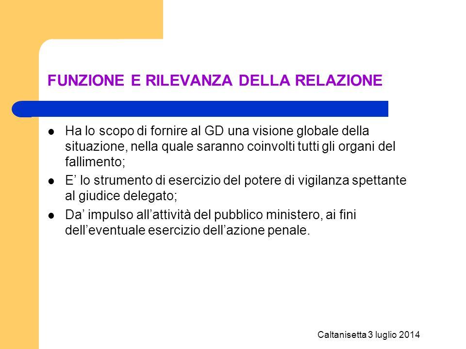 Caltanisetta 3 luglio 2014 FUNZIONE E RILEVANZA DELLA RELAZIONE Ha lo scopo di fornire al GD una visione globale della situazione, nella quale saranno